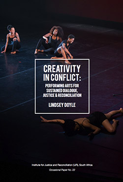 Creativity in Conflict: Performing Arts for Sustained Dialogue, Justice & Reconciliation