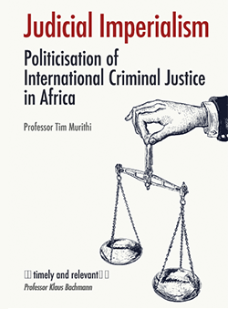 Judicial Imperialism: Politicisation of the International Criminal Justice in Africa