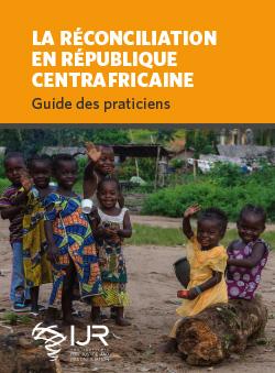 La Réconciliation en République Centrafricaine: Guide des praticiens